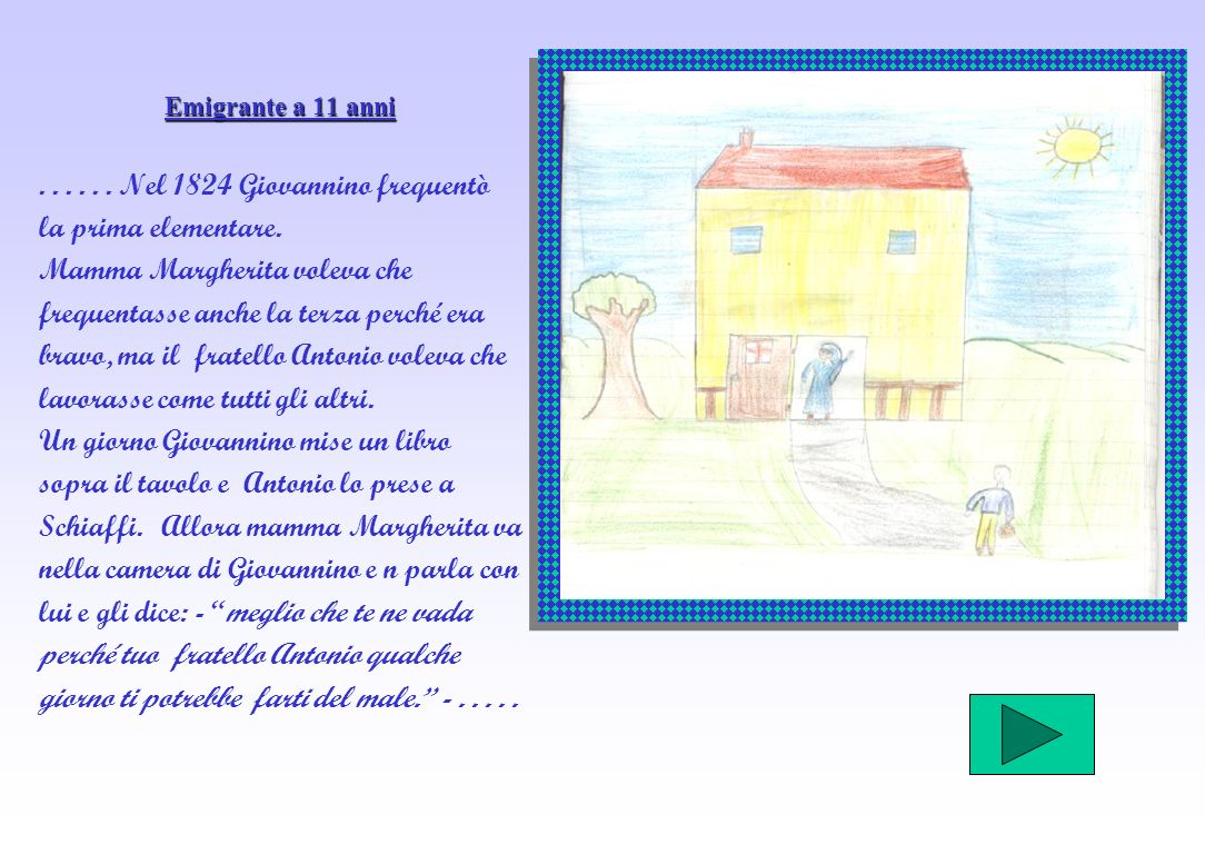 Emigrante a 11 anni......Nel 1824 Giovannino frequentò la prima elementare.