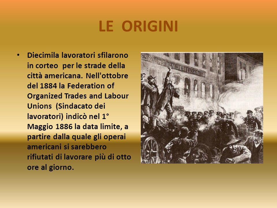 LE ORIGINI Lo Stato dell'Illinois, nel 1866, approvò una legge che introduceva la giornata lavorativa di otto ore, ma con limitazioni tali da impedirn