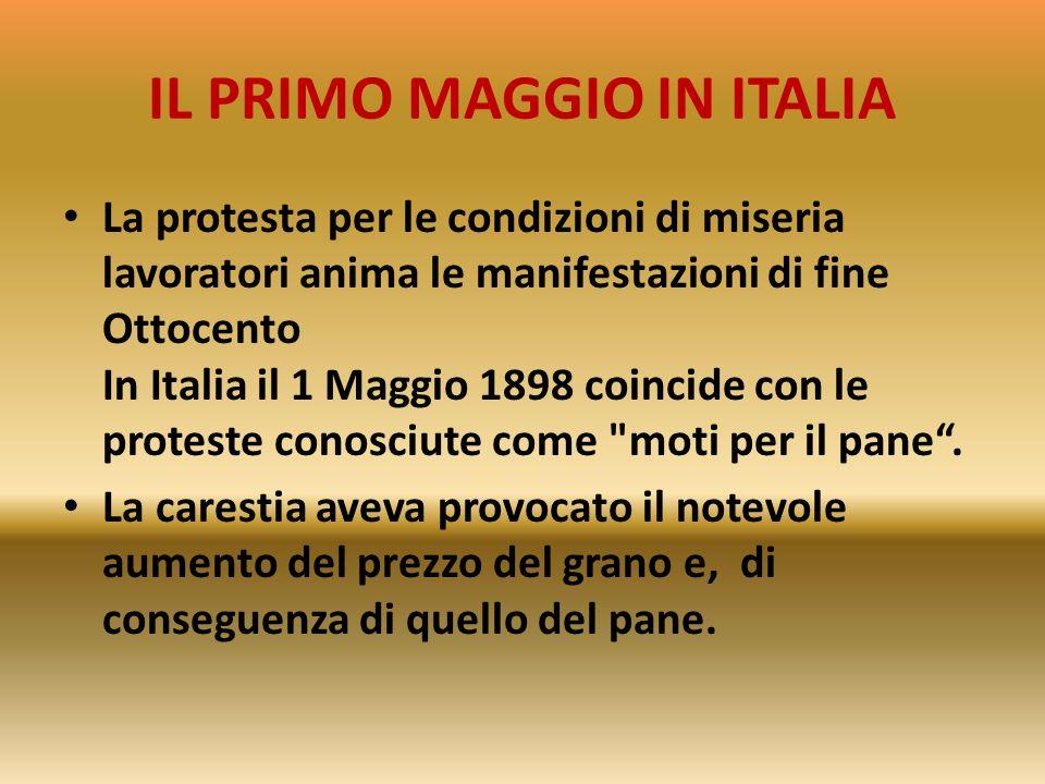 IL PRIMO MAGGIO IN ITALIA Il 1 Maggio diventa un appuntamento al quale il movimento dei lavoratori si prepara maggiore consapevolezza. L'obiettivo ori