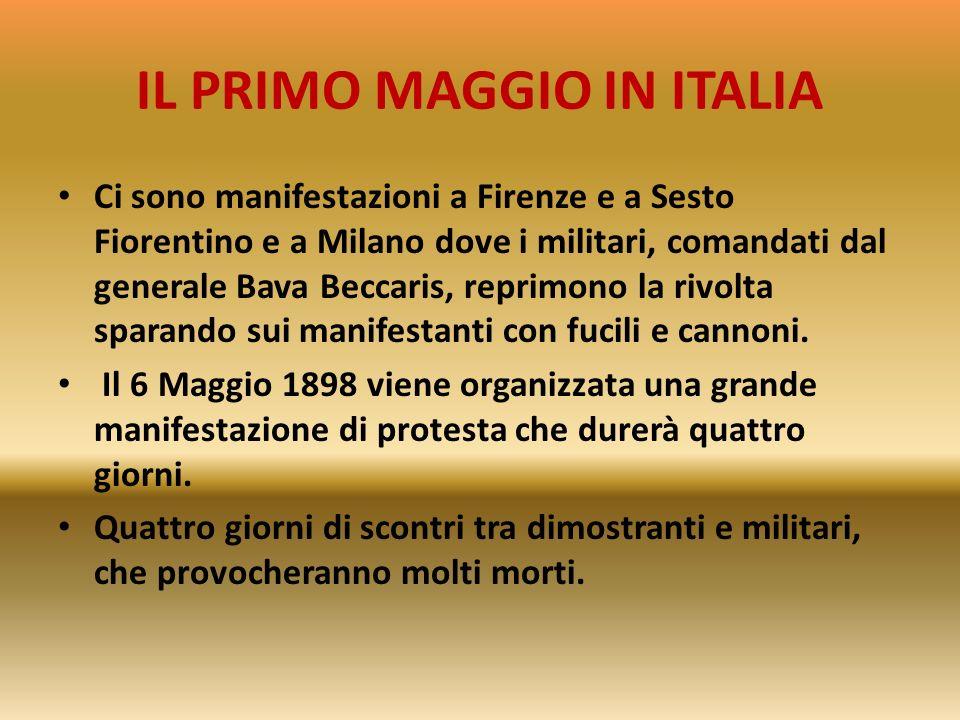 IL PRIMO MAGGIO IN ITALIA La protesta per le condizioni di miseria lavoratori anima le manifestazioni di fine Ottocento In Italia il 1 Maggio 1898 coi