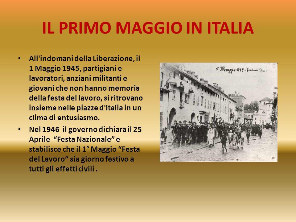 IL PRIMO MAGGIO IN ITALIA Il 1 Maggio 1919 i metallurgici e altre categorie di lavoratori possono festeggiare le otto ore di lavoro. Nel volgere di du