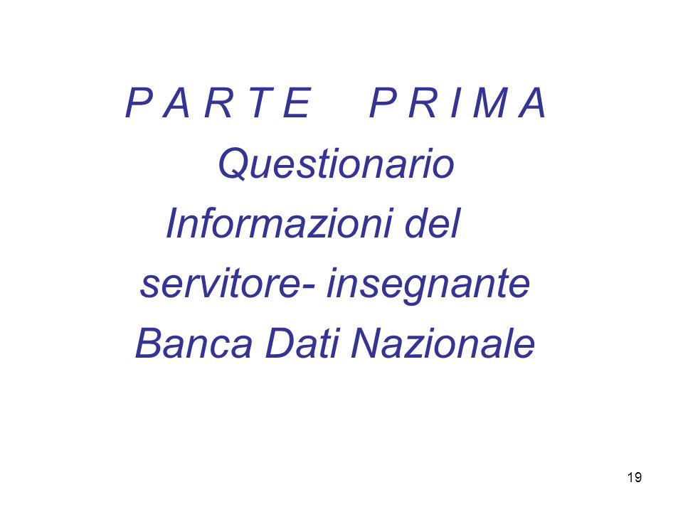 19 P A R T E P R I M A Questionario Informazioni del servitore- insegnante Banca Dati Nazionale
