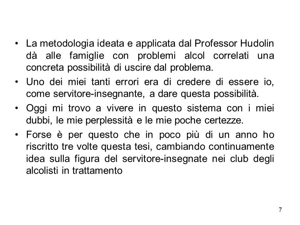 7 La metodologia ideata e applicata dal Professor Hudolin dà alle famiglie con problemi alcol correlati una concreta possibilità di uscire dal problem