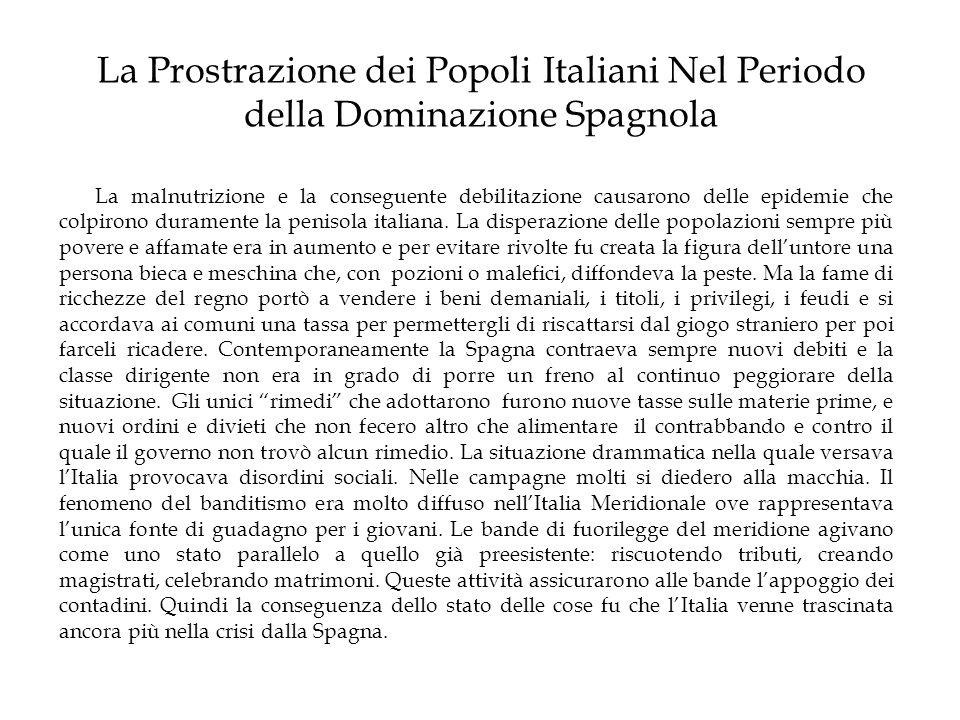 La Prostrazione dei Popoli Italiani Nel Periodo della Dominazione Spagnola La malnutrizione e la conseguente debilitazione causarono delle epidemie ch