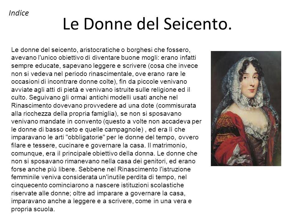 Le Donne del Seicento. Le donne del seicento, aristocratiche o borghesi che fossero, avevano l'unico obiettivo di diventare buone mogli: erano infatti