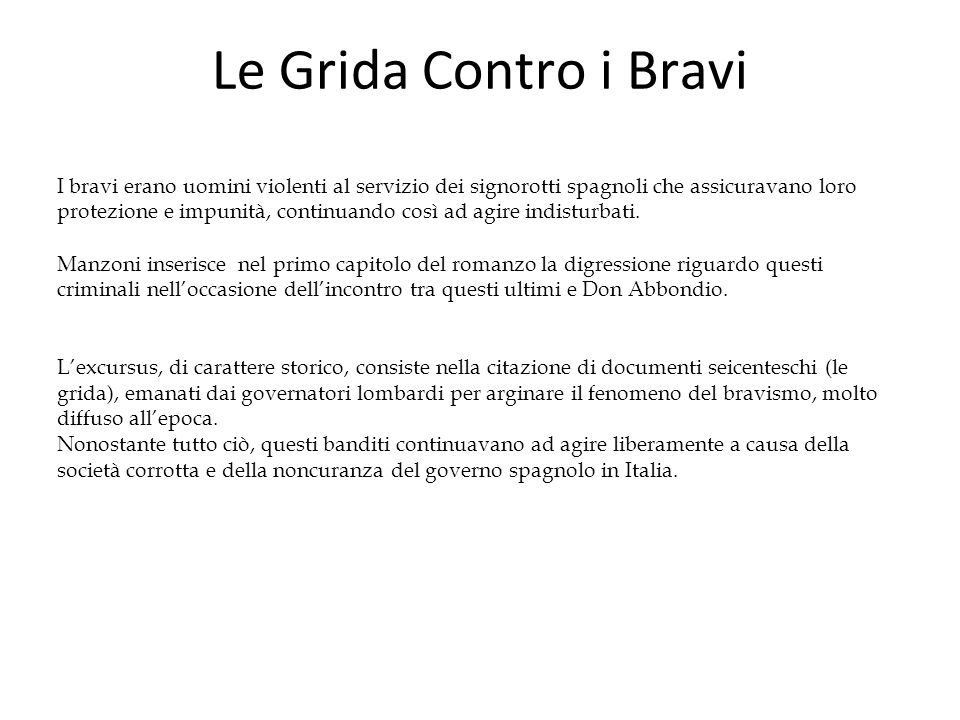 Le Grida Contro i Bravi I bravi erano uomini violenti al servizio dei signorotti spagnoli che assicuravano loro protezione e impunità, continuando cos