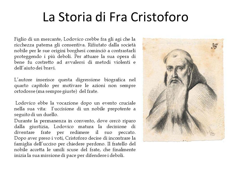 La Storia di Fra Cristoforo Figlio di un mercante, Lodovico crebbe fra gli agi che la ricchezza paterna gli consentiva. Rifiutato dalla società nobile