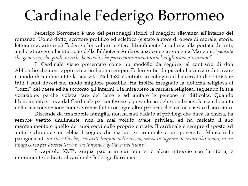 Cardinale Federigo Borromeo Federigo Borromeo è uno dei personaggi storici di maggior rilevanza allinterno del romanzo. Uomo dotto, scrittore prolific