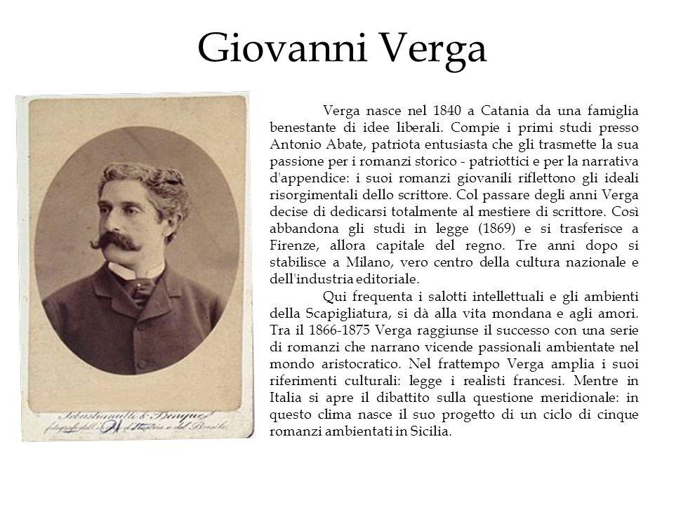 Giovanni Verga Verga nasce nel 1840 a Catania da una famiglia benestante di idee liberali. Compie i primi studi presso Antonio Abate, patriota entusia