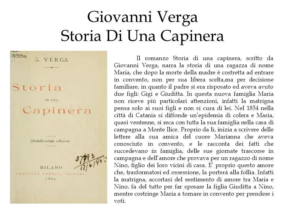 Giovanni Verga Storia Di Una Capinera Il romanzo Storia di una capinera, scritto da Giovanni Verga, narra la storia di una ragazza di nome Maria, che