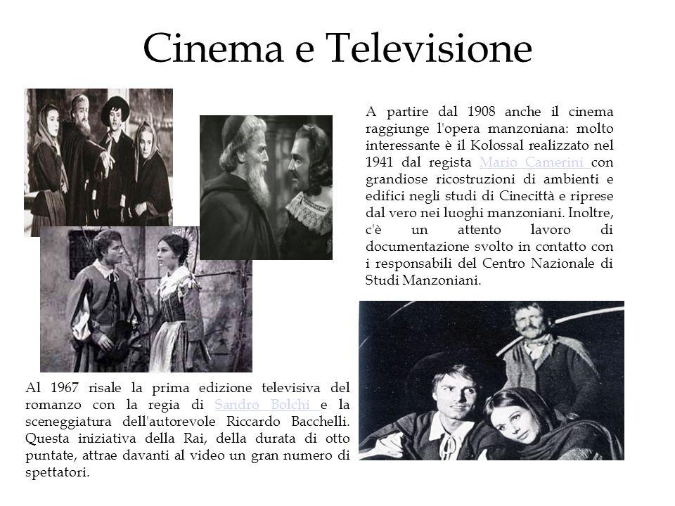 Cinema e Televisione A partire dal 1908 anche il cinema raggiunge l'opera manzoniana: molto interessante è il Kolossal realizzato nel 1941 dal regista