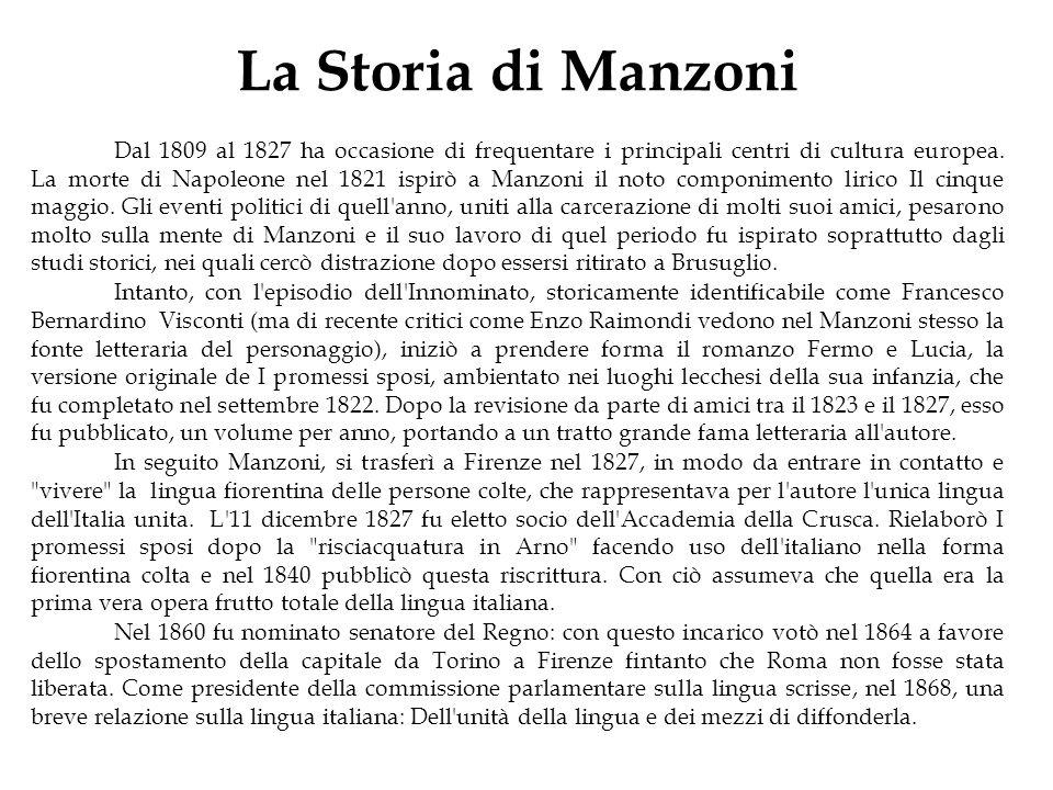 La Storia di Manzoni Dal 1809 al 1827 ha occasione di frequentare i principali centri di cultura europea. La morte di Napoleone nel 1821 ispirò a Manz