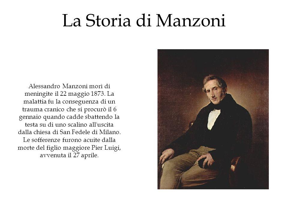 La Storia di Manzoni Alessandro Manzoni morì di meningite il 22 maggio 1873. La malattia fu la conseguenza di un trauma cranico che si procurò il 6 ge