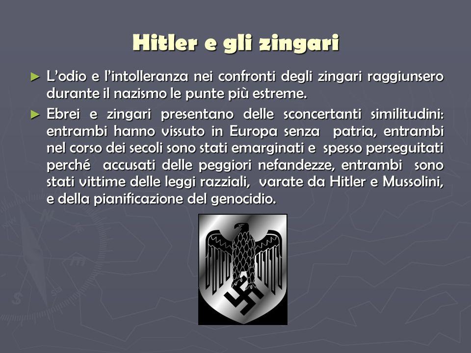Hitler e gli zingari Lodio e lintolleranza nei confronti degli zingari raggiunsero durante il nazismo le punte più estreme.