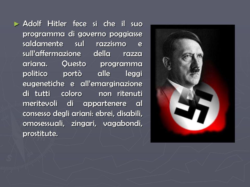 Adolf Hitler fece si che il suo programma di governo poggiasse saldamente sul razzismo e sullaffermazione della razza ariana.