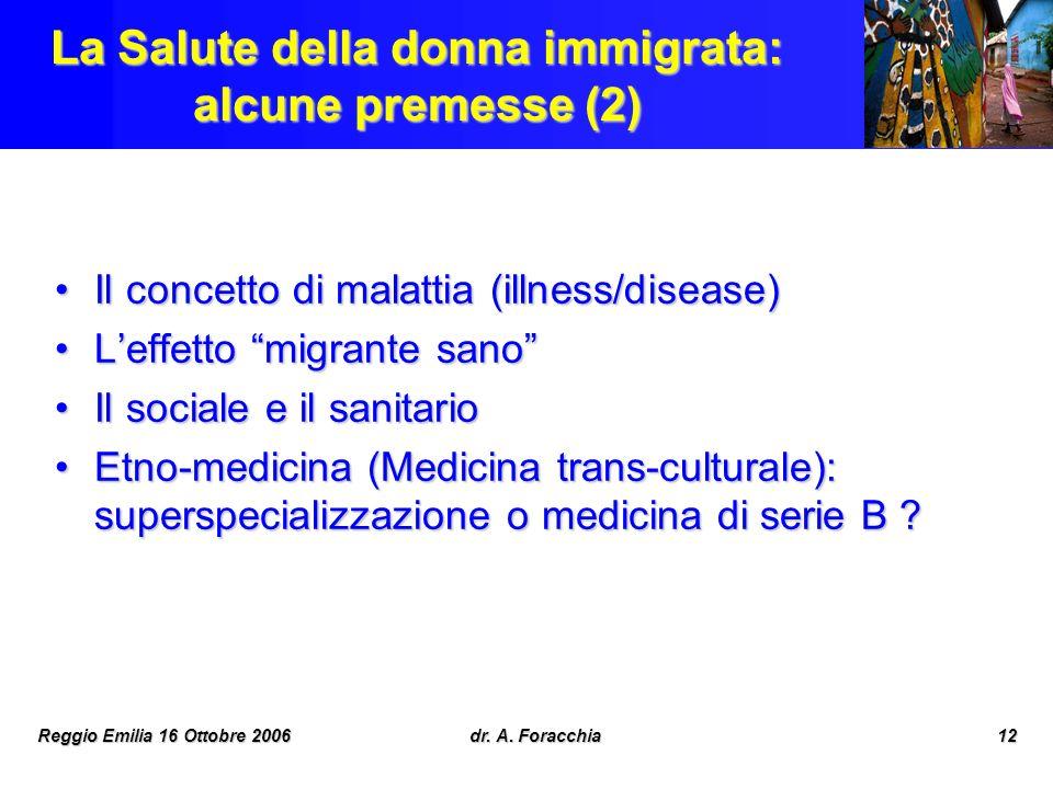Reggio Emilia 16 Ottobre 2006dr. A. Foracchia12 La Salute della donna immigrata: alcune premesse (2) Il concetto di malattia (illness/disease)Il conce