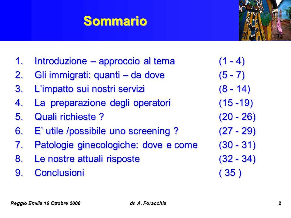 Reggio Emilia 16 Ottobre 2006dr. A. Foracchia2Sommario 1.Introduzione – approccio al tema (1 - 4) 2.Gli immigrati: quanti – da dove (5 - 7) 3.Limpatto