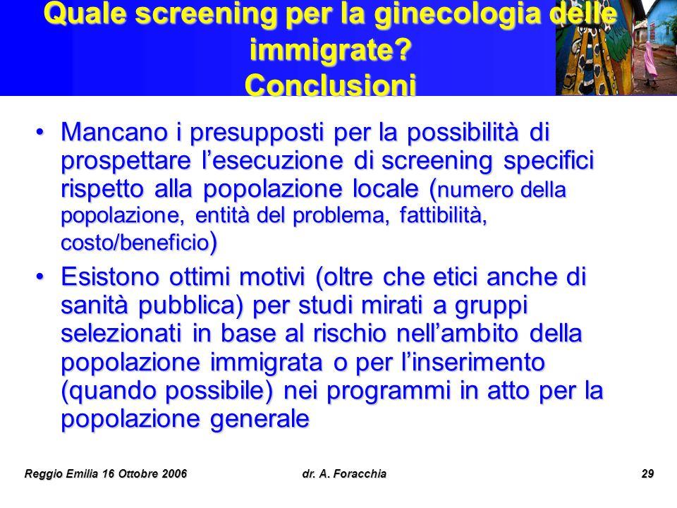 Reggio Emilia 16 Ottobre 2006dr. A. Foracchia29 Quale screening per la ginecologia delle immigrate? Conclusioni Mancano i presupposti per la possibili