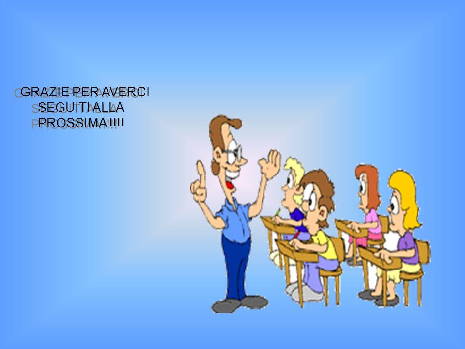 GRAZIE PER AVERCI SEGUITI ALLA PROSSIMA !!!!