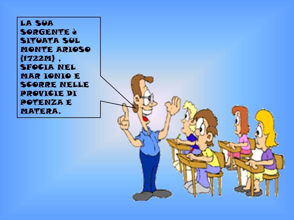 LA SUA SORGENTE è SITUATA SUL MONTE ARIOSO (1722M), SFOCIA NEL MAR IONIO E SCORRE NELLE PROVICIE DI POTENZA E MATERA.