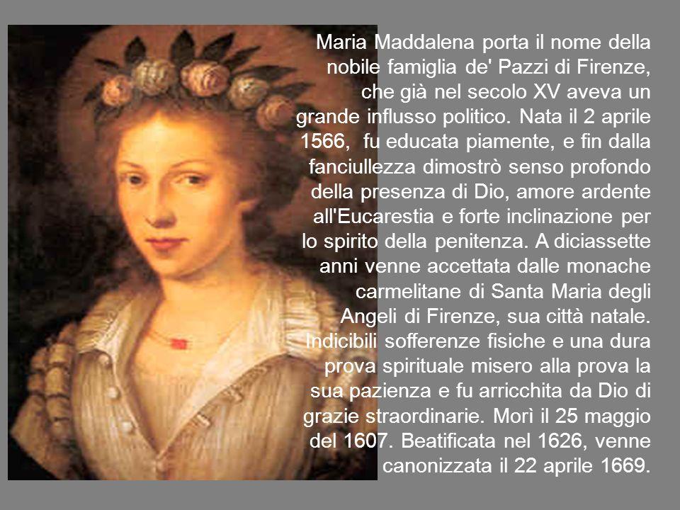 Maria Maddalena porta il nome della nobile famiglia de Pazzi di Firenze, che già nel secolo XV aveva un grande influsso politico.