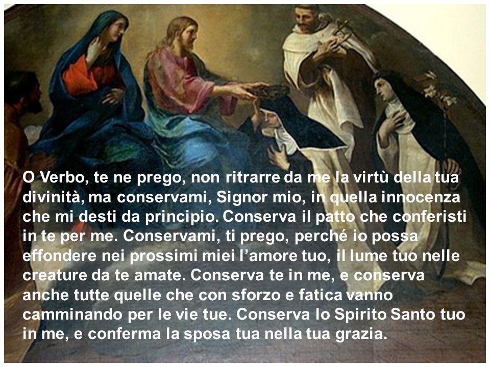 O Verbo, te ne prego, non ritrarre da me la virtù della tua divinità, ma conservami, Signor mio, in quella innocenza che mi desti da principio.