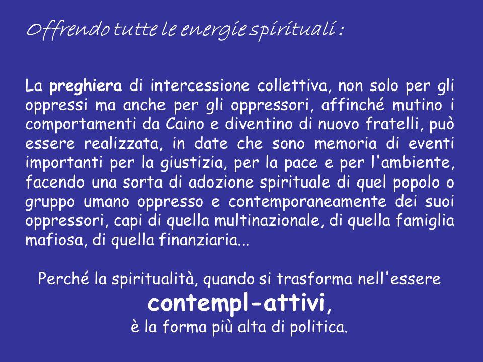 Offrendo tutte le energie spirituali : La preghiera di intercessione collettiva, non solo per gli oppressi ma anche per gli oppressori, affinché mutin