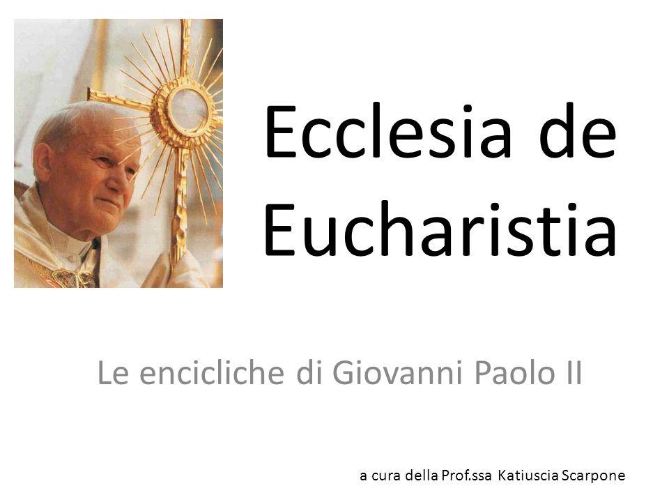 Lettera enciclica del 17 aprile 2003 Intende proporre una riflessione approfondita sul Mistero eucaristico nel suo rapporto con la Chiesa Si tratta di un documento relativamente breve, ma denso nei suoi aspetti teologici, disciplinari e pastorali