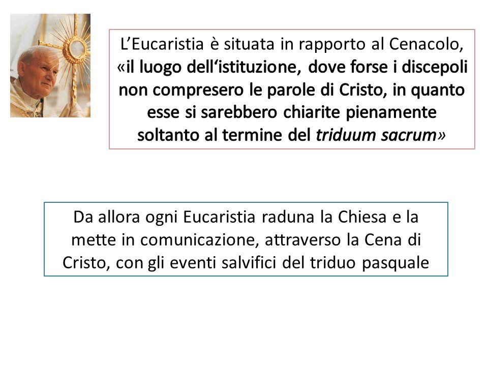 Da allora ogni Eucaristia raduna la Chiesa e la mette in comunicazione, attraverso la Cena di Cristo, con gli eventi salvifici del triduo pasquale