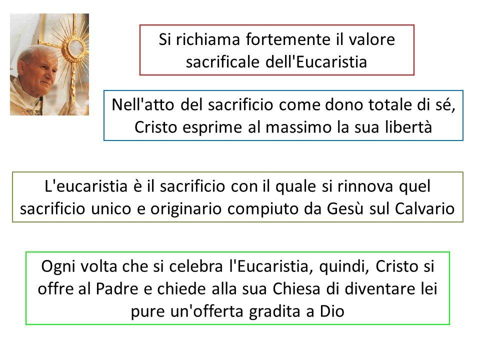 Si richiama fortemente il valore sacrificale dell'Eucaristia Nell'atto del sacrificio come dono totale di sé, Cristo esprime al massimo la sua libertà