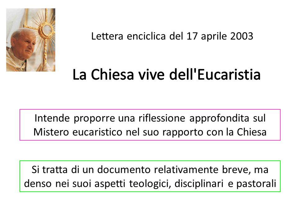 Lettera enciclica del 17 aprile 2003 Intende proporre una riflessione approfondita sul Mistero eucaristico nel suo rapporto con la Chiesa Si tratta di