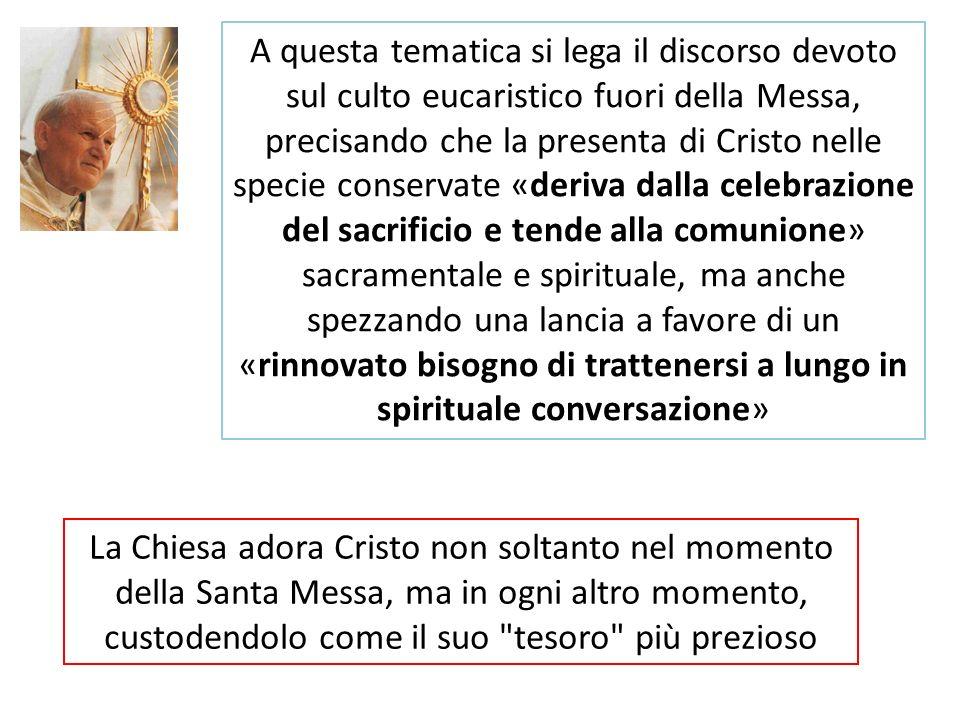La Chiesa adora Cristo non soltanto nel momento della Santa Messa, ma in ogni altro momento, custodendolo come il suo