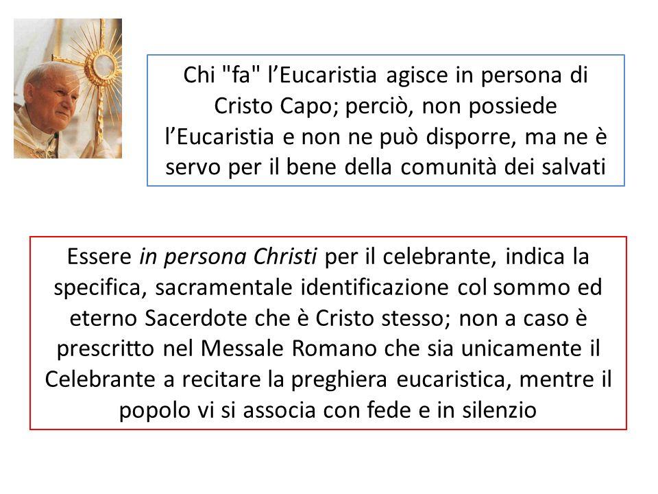 Essere in persona Christi per il celebrante, indica la specifica, sacramentale identificazione col sommo ed eterno Sacerdote che è Cristo stesso; non