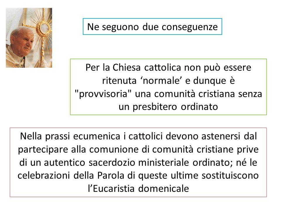 Ne seguono due conseguenze Per la Chiesa cattolica non può essere ritenuta normale e dunque è