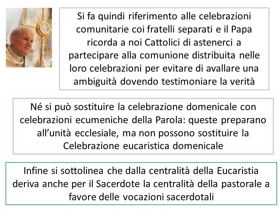 Si fa quindi riferimento alle celebrazioni comunitarie coi fratelli separati e il Papa ricorda a noi Cattolici di astenerci a partecipare alla comunio