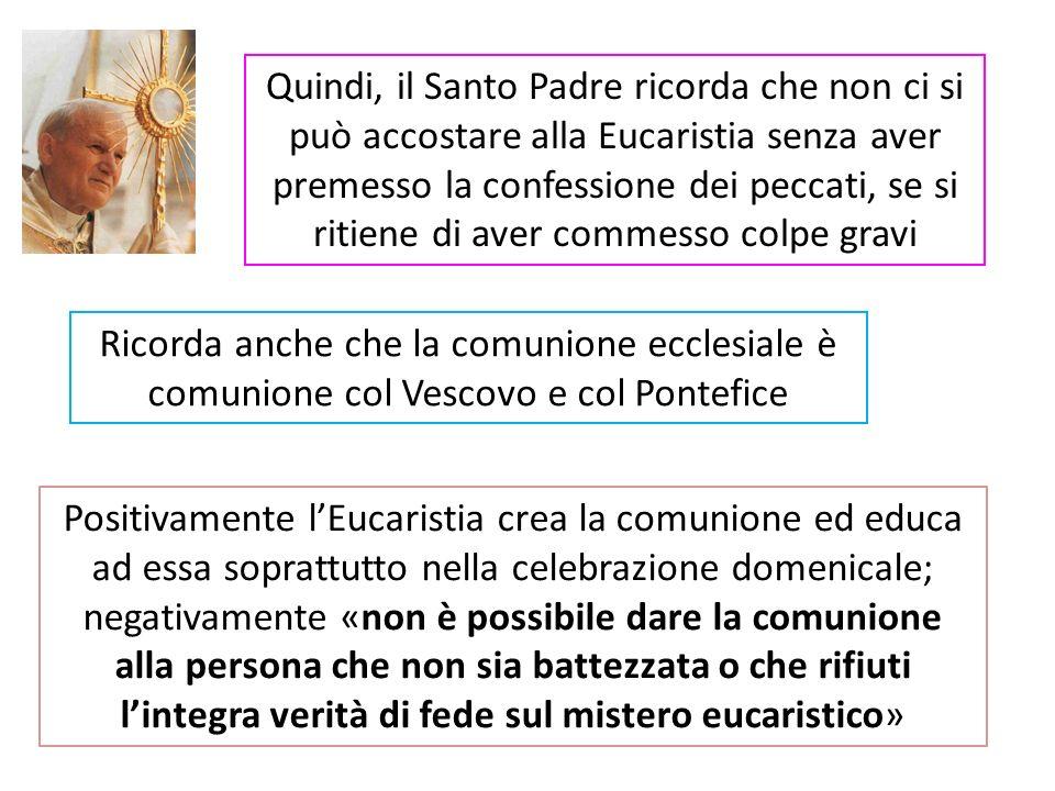 Quindi, il Santo Padre ricorda che non ci si può accostare alla Eucaristia senza aver premesso la confessione dei peccati, se si ritiene di aver comme