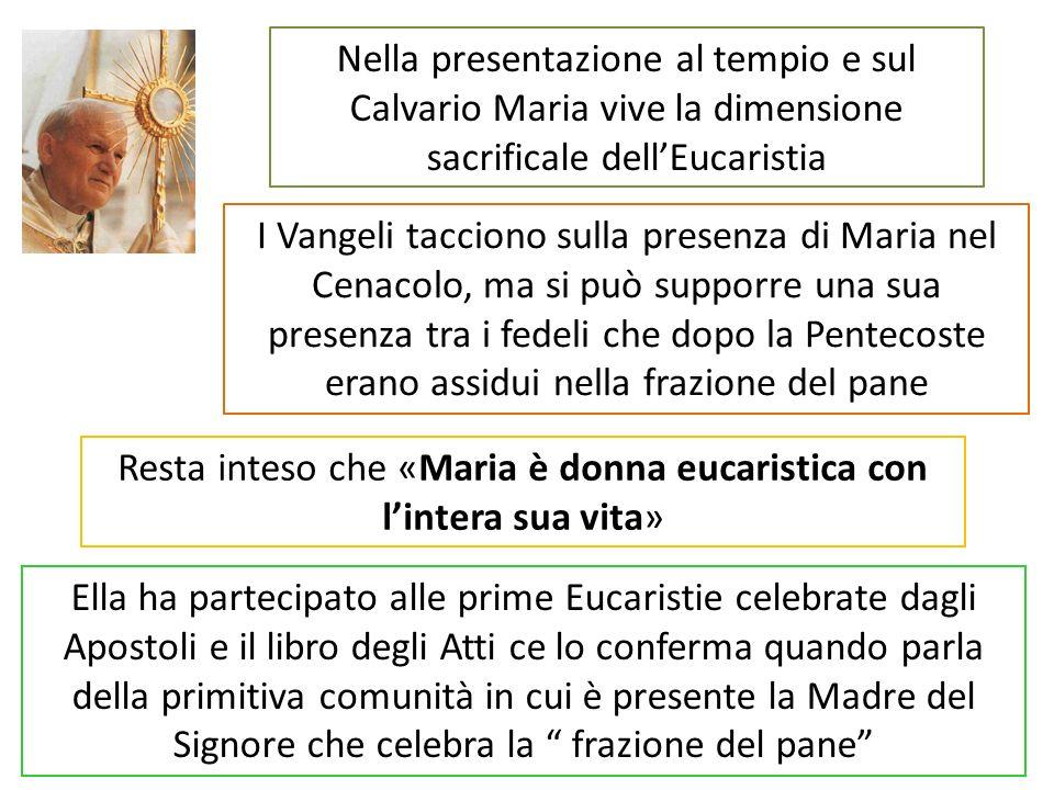 Nella presentazione al tempio e sul Calvario Maria vive la dimensione sacrificale dellEucaristia I Vangeli tacciono sulla presenza di Maria nel Cenaco