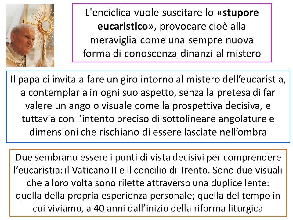 L'enciclica vuole suscitare lo «stupore eucaristico», provocare cioè alla meraviglia come una sempre nuova forma di conoscenza dinanzi al mistero Il p