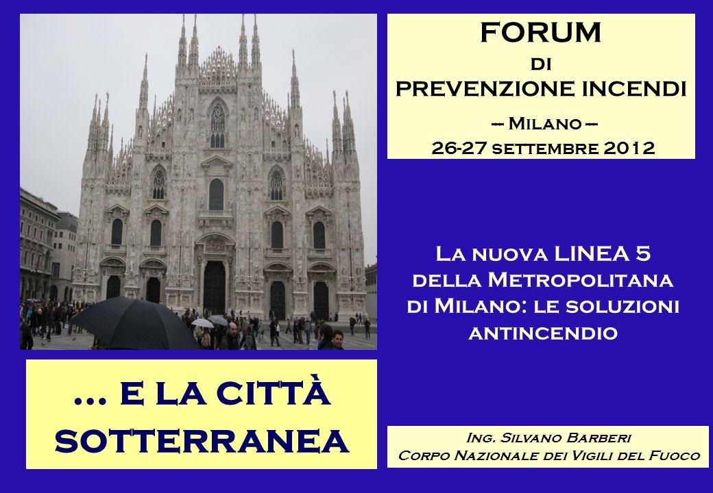 FORUM di PREVENZIONE INCENDI --- Milano --- 26-27 settembre 2012 La nuova LINEA 5 della Metropolitana di Milano: le soluzioni antincendio Ing. Silvano