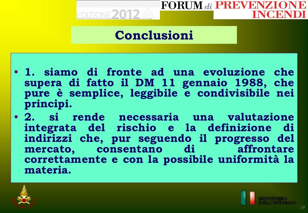 39 1. siamo di fronte ad una evoluzione che supera di fatto il DM 11 gennaio 1988, che pure è semplice, leggibile e condivisibile nei principi. 2. si