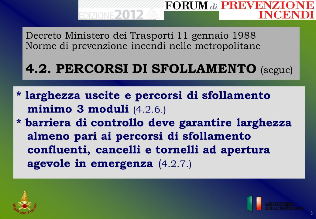8 8 Decreto Ministero dei Trasporti 11 gennaio 1988 Norme di prevenzione incendi nelle metropolitane 4.2. PERCORSI DI SFOLLAMENTO (segue) * larghezza