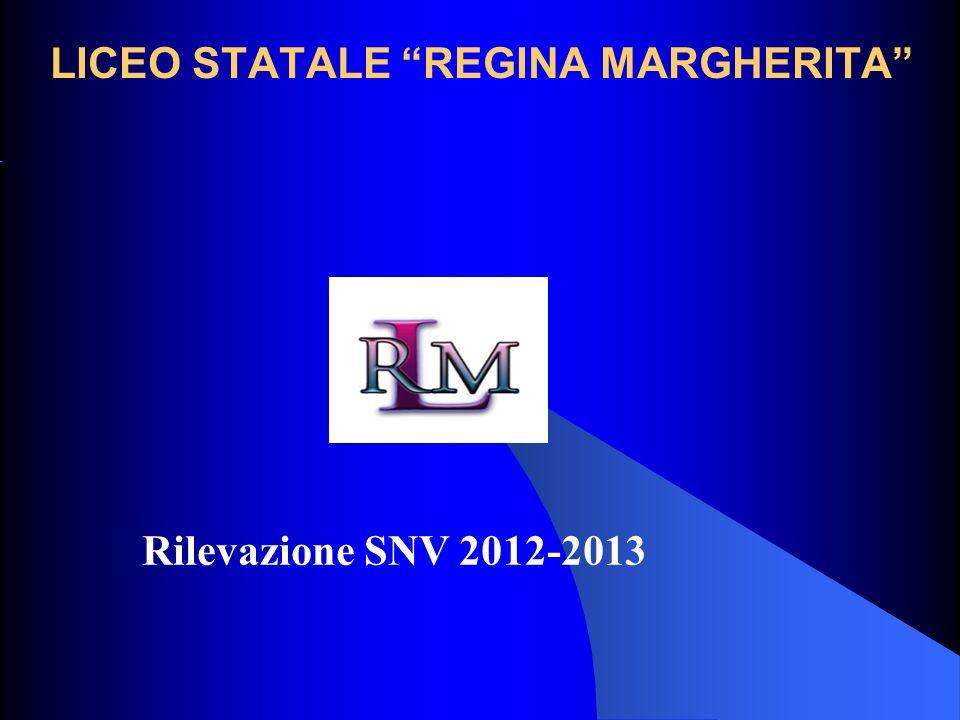 LICEO STATALE REGINA MARGHERITA Rilevazione SNV 2012-2013