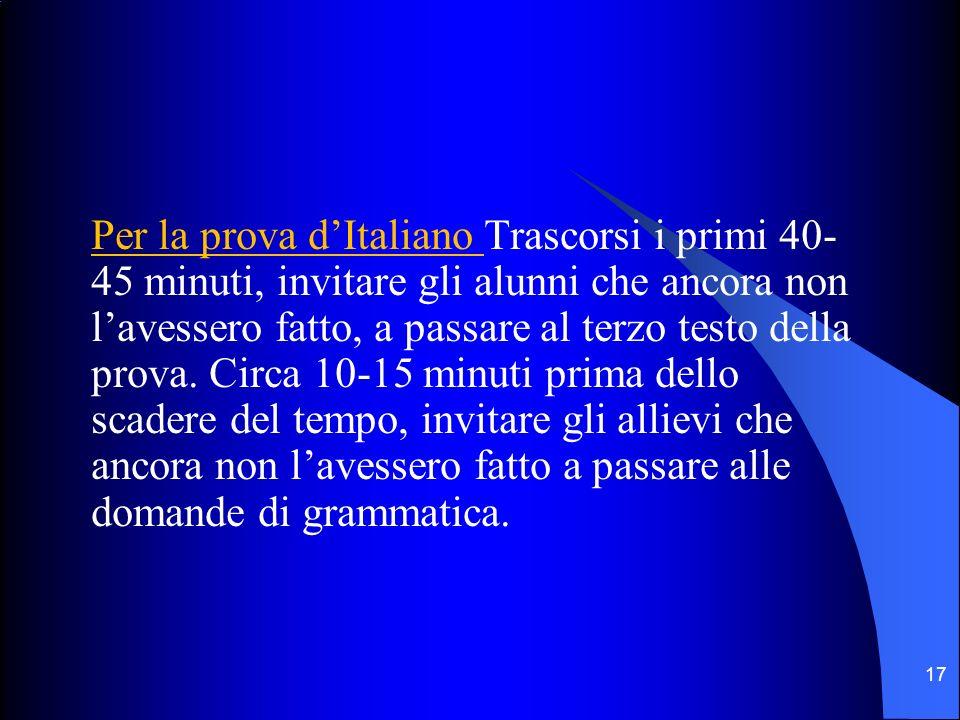 Per la prova dItaliano Trascorsi i primi 40- 45 minuti, invitare gli alunni che ancora non lavessero fatto, a passare al terzo testo della prova.