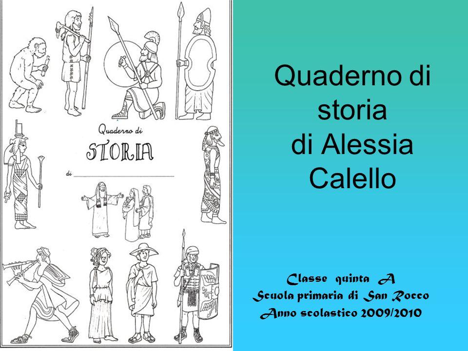 Quaderno di storia di Alessia Calello Classe quinta A Scuola primaria di San Rocco Anno scolastico 2009/2010