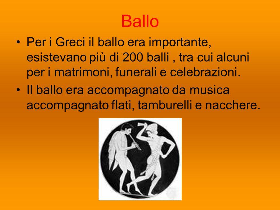Ballo Per i Greci il ballo era importante, esistevano più di 200 balli, tra cui alcuni per i matrimoni, funerali e celebrazioni. Il ballo era accompag
