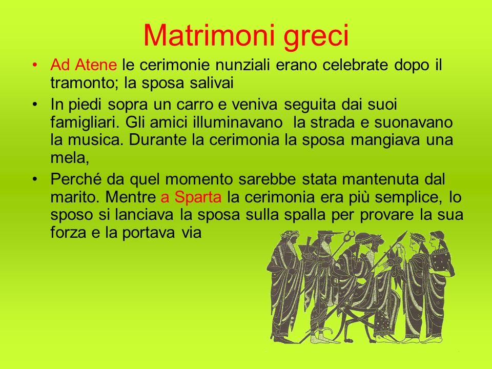 Matrimoni greci Ad Atene le cerimonie nunziali erano celebrate dopo il tramonto; la sposa salivai In piedi sopra un carro e veniva seguita dai suoi fa