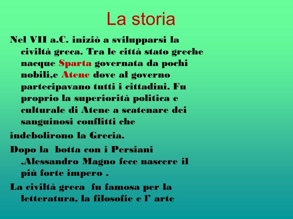 La storia Nel VII a.C. iniziò a svilupparsi la civiltà greca. Tra le città stato greche nacque Sparta governata da pochi nobili,e Atene dove al govern