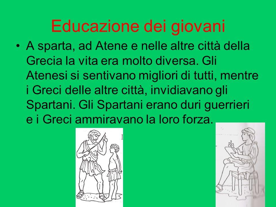 Educazione dei giovani A sparta, ad Atene e nelle altre città della Grecia la vita era molto diversa. Gli Atenesi si sentivano migliori di tutti, ment