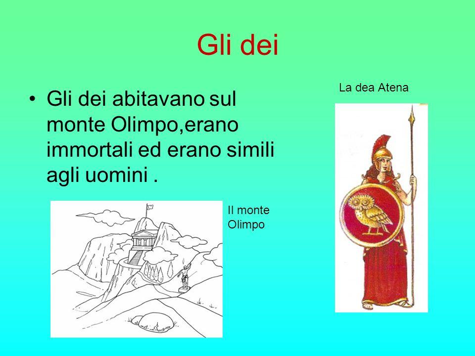 Gli dei Gli dei abitavano sul monte Olimpo,erano immortali ed erano simili agli uomini. Il monte Olimpo La dea Atena