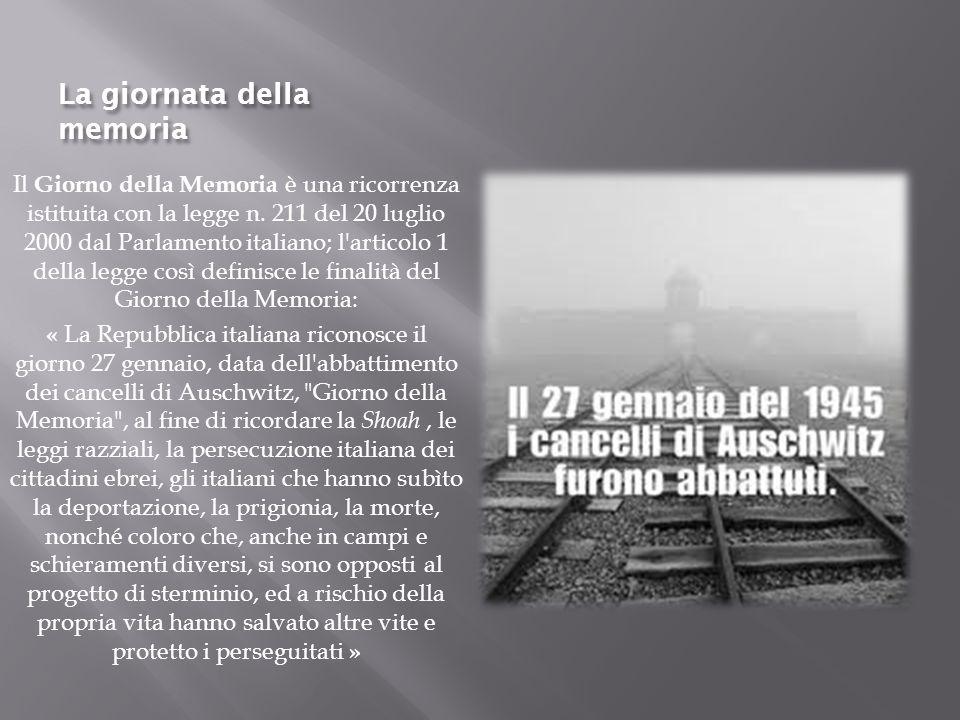 La giornata della memoria Il Giorno della Memoria è una ricorrenza istituita con la legge n. 211 del 20 luglio 2000 dal Parlamento italiano; l'articol